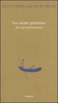 La mente primitiva. Alle origini dell'antropologia - Augustus H. Pitt-Rivers - copertina