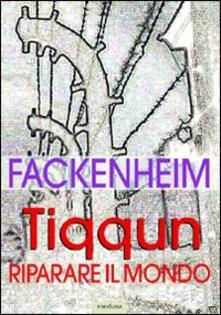 Tiqqun. Riparare il mondo. I fondamenti del pensiero ebraico dopo la Shoah - Emil L. Fackenheim - copertina