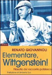 Elementare, Wittgenstein! Filosofia del romanzo poliziesco - Renato Giovannoli - copertina