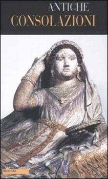 Antiche consolazioni. Testo greco e latino a fronte - copertina