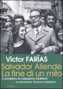 Salvador Allende. La fine di un mito. Il socialismo tra ossessione totalitaria e corruzione. Nuove rivelazioni - Victor Farias - copertina