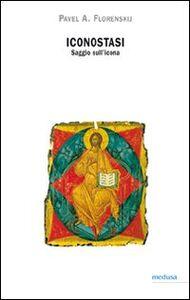 Foto Cover di Iconostasi. Saggio sull'icona, Libro di Pavel A. Florenskij, edito da Medusa Edizioni