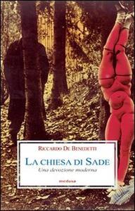 Libro La Chiesa di Sade. Una devozione moderna Riccardo De Benedetti