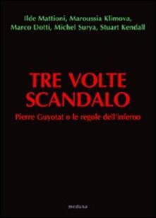 Tre volte scandalo. Pierre Guyotat o le regole dell'inferno - copertina