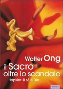 Il sacro oltre lo scandalo. Hopkins, il sé e Dio - Walter J. Ong - copertina