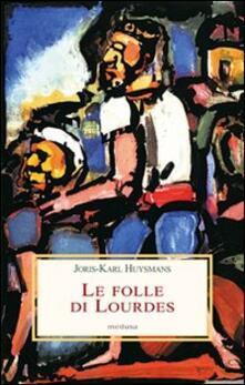 Le folle di Lourdes - Joris-Karl Huysmans - copertina