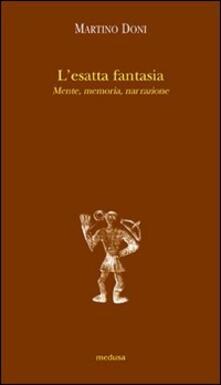 L' esatta fantasia. Mente, memoria, narrazione - Martino Doni - copertina