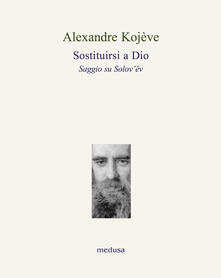 Sostituirsi a Dio - Alexandre Kojève - copertina