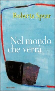 Nel mondo che verrà - Roberta Spear - copertina