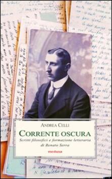 Corrente oscura. Scritti filosofici e formazione letteraria di Renato Serra - Andrea Celli - copertina