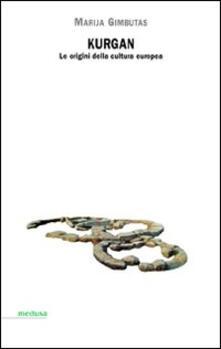 Kurgan. Le origini della cultura europea - Marija Gimbutas - copertina
