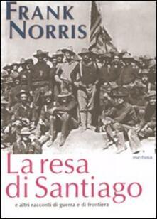 La resa di Santiago e altri racconti di guerra e di frontiera - Frank Norris - copertina
