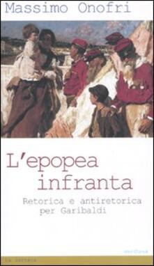L' epopea infranta. Retorica e antiretorica per Garibaldi - Massimo Onofri - copertina