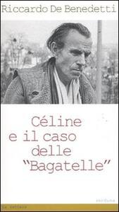 Céline e il caso delle «Bagatelle» - Riccardo De Benedetti - copertina