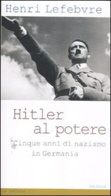 Hitler al potere. Cinque anni di nazismo in Germania - Henri Lefebvre - copertina
