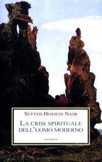 La La crisi spirituale dell'uomo moderno - Nasr Seyyed Hossein - wuz.it