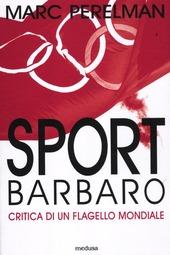 Sport barbaro. Critica di un flagello mondiale
