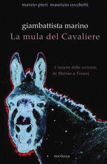Giambattista Marino. La mula del Cavaliere. Losceno da Marino a Testori.pdf