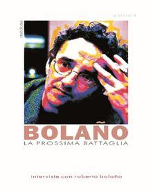 Daddyswing.es La prossima battaglia. Interviste con Roberto Bolaño Image