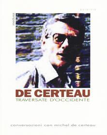 Traversate d'Occidente. Conversazioni con Michel De Certeau - Michel de Certeau - copertina