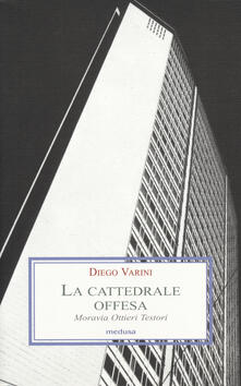 La cattedrale offesa. Moravia Ottieri Testori - Diego Varini - copertina