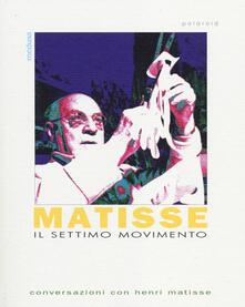 Il settimo movimento. Conversazioni con Henri matisse - Henri Matisse - copertina