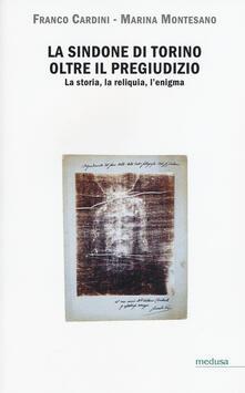 La Sindone di Torino oltre il pregiudizio. La storia, la reliquia, l'enigma - Franco Cardini,Marina Montesano - copertina
