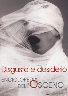 Disgusto e desiderio. Enciclopedia dell'osceno - copertina