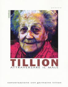 Tillion. Attraversare il male. Conversazione con Germaine Tillion - copertina