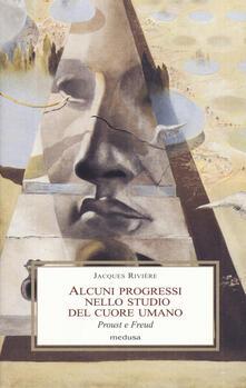 Alcuni progressi nello studio del cuore umano. Proust e Freud - Jacques Rivière - copertina