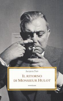 Il ritorno di Monsieur Hulot. Due conversazioni e altri saggi - Jacques Tati - copertina