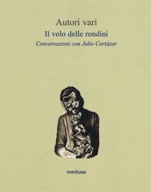 Il volo delle rondini. Conversazioni con Julio Cortázar - copertina
