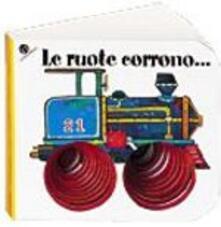 Filmarelalterita.it Le ruote corrono.... Ediz. illustrata Image