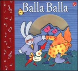 Balla balla. Ediz. illustrata. Con CD-ROM