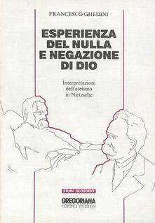Esperienza del nulla e negazione di Dio. Interpretazioni dell'ateismo in Nietzsche - Francesco Ghedini - copertina