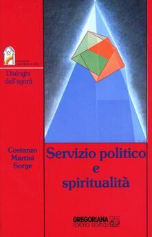 Servizio politico e spiritualità - Giuseppe Costanzo,Maria Eletta Martini,Bartolomeo Sorge - copertina