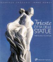 Trieste citta delle statue. Leggerezza e dinamismo nelle suggestioni di una citta. Ediz. italiana e inglese