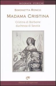 Madama Cristina. Cristina di Borbone duchessa di Savoia - Simonetta Ronco - copertina