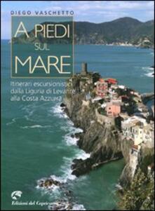 A piedi sul mare. Itinerari escursionistici dalla Liguria del Levante alla Costa Azzurra - Diego Vaschetto - copertina