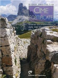 Cime fortificate. Itinerari escursionistici dalle Alpi Marittime alle Dolomiti - Diego Vaschetto - copertina
