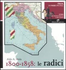 Italia, un paese speciale. Storia del Risorgimento e dell'Unità. Vol. 1: 1800-1858: Le radici. - Aldo A. Mola - copertina