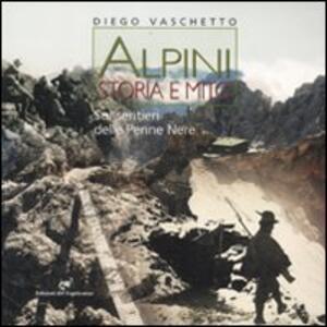 Alpini. Storia e mito. Sui sentieri delle Penne Nere