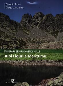 Itinerari escursionistici nelle Alpi Liguri e Marittime - Claudio Trova,Diego Vaschetto - copertina