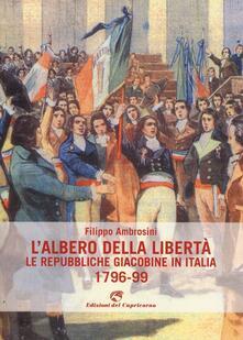 L' albero della libertà. Le repubbliche giacobine in Italia. 1796-99 - Filippo Ambrosini - copertina