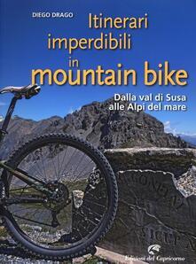 Itinerari imperdibili in mountain bike. Dalla val di Susa alle Alpi del mare - Diego Drago - copertina