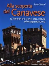 Alla scoperta del Canavese. 12 itinerari tra storia, arte, natura ed enogastronomia