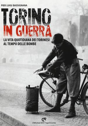 Torino in guerra. La vita quotidiana dei torinesi al tempo delle bombe