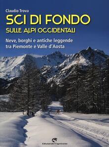 Sci di fondo sulle Alpi occidentali. Nevi, borghi e antiche leggende tra Piemonte e Valle d'Aosta - Claudio Trova - copertina