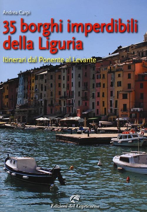 35 borghi imperdibili della Liguria. Itinerari dal Ponente al Levante