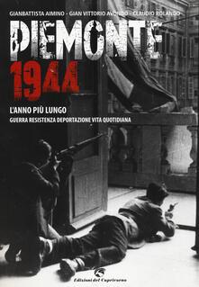 Piemonte 1944. L'anno più lungo. Guerra, resistenza, deportazione, vita quotidiana